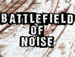 BATTLEFIELD OF NOISE